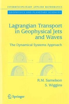 Lagrangian transport in geophysical jets and waves : the dynamical systems approach / R.M. Samelson, S. Wiggins
