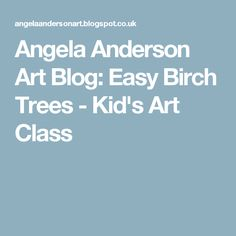 Angela Anderson Art Blog: Easy Birch Trees - Kid's Art Class