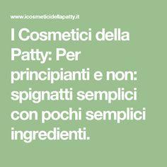 I Cosmetici della Patty: Per principianti e non: spignatti semplici con pochi semplici ingredienti.