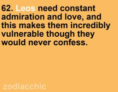 Oh, the Leo's love to have that ego stroked.