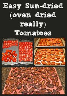 It's easy to make sun-dried tomatoes, even if you have no sun (simply use your oven). They're also much less expensive than the store bought ones if you grow your own tomatoes!