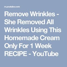5b35918fb7 Remove Wrinkles - She Removed All Wrinkles Using This Homemade Cream Only  For 1 Week RECIPE