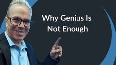 Why Genius is Not Enough