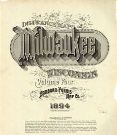 Sanborn Map Company title pages / Sanborn Insurance map Wisconsin MILWAUKEE 1894 #typography #lettering 60% 3690 × 4251 pixels The Typography o