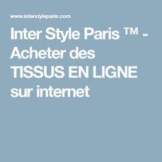 Inter Style Paris ™ - Acheter des TISSUS EN LIGNE sur internet