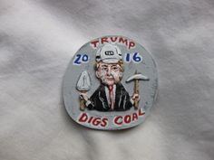 """Donald Trump """"Digs Coal"""" 2016 Presidential Campaign Novelty Pin 