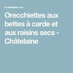 Orecchiettes aux bettes à carde et aux raisins secs - Châtelaine