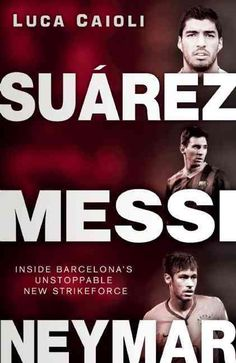 Suárez, Messi, Neymar: Inside Barcelona's Unstoppable Strikeforce by Luca Caioli The book is related to genre of sports-outdoors format of book is Soccer Boys, Play Soccer, Football Soccer, Funny Soccer, Soccer Stuff, Lionel Messi, Messi And Neymar, Barcelona Team, Barcelona Football