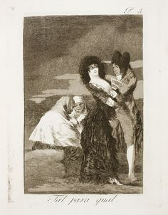 "Francisco de Goya: ""Tal para qual"". Serie ""Los caprichos"" [5]. Etching, aquatint and drypoint on paper, 198 x 150 mm, 1797-99. Museo Nacional del Prado, Madrid, Spain"