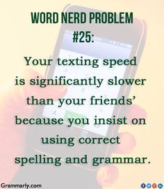 My need for correct spelling and grammar!