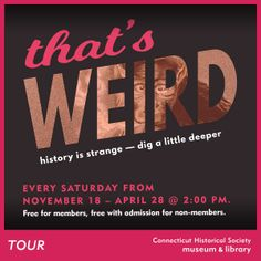 """December 28, 2017, One Elizabeth Street, Exhibit Tour - """"That's Weird"""" on 12/28/2017 at Connecticut Historical Society Museum and Library"""