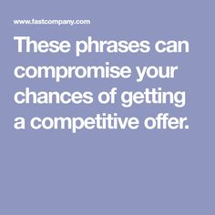 These phrases can compromise your chances of getting a competitive offer. [Allmoneymakingideas.com / futureproofingjobs.com] future proof careers | increase income | protect wealth | financial freedom | job security | freelance | invest | income streams | make money | money making ideas | dream job | earn money | earn extra money | start a blog | income ideas | income security | Financial literacy | passive income | start a business