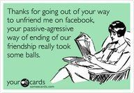 the way of the future!  But really, how do you get rid of someone you don't like, if not unfriend them?? lol