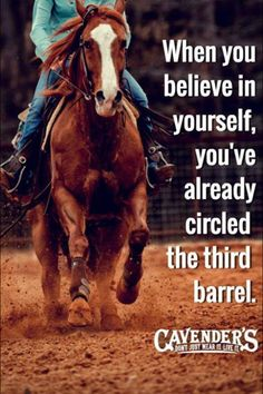 """Or """"When you believe in yourself, you've already jumped the last fence."""" <3"""