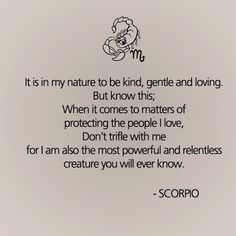 It is in my nature to be kind, gentle and loving. But know this: When it comes to people I love, ... #Scorpio