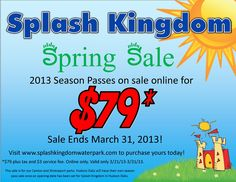 Splash Kingdom Waterpark's Spring Sale!! Last chance to get a season pass at a discounted rate before the 2013 season begins! Hurry! Offer ends 3/31/13!