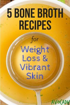 5 Bone Broth Recipes for Weight Loss and Vibrant Skin | Avocadu.com via @avocadulife