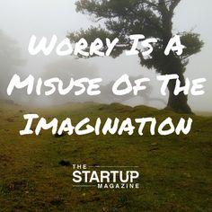 Worry is a misuse of the imagination.   #TSMSmart #startupmag #startup #entrepreneur #business #motivation #motivationalquotes #working #biz #photooftheday #photo #quotes #startupmagazine #inspiration #quote #inspirationalquote #justdoit #powerthroughthedailygrind