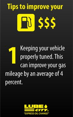 Keeping your vehicle properly tuned. This can improve your gas mileage by an average of 4 percent. http://www.lubecity.ca/