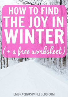 Do you struggle with staying happy during the winter? Read these fabulous tips for beating the cold weather blues and finding the joy in winter, plus receive a FREE worksheet to help you through the process.
