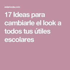 17 Ideas para cambiarle el look a todos tus útiles escolares