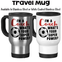 Travel Mug, I'm A Soccer Coach What's Your Super Power Coaching Coach's Mug Gifts For Coaches, Stainless Steel