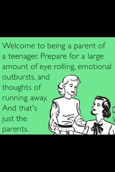 Raising Teenagers Quotes | Joy of having teenagers...wouldn't change it though!!