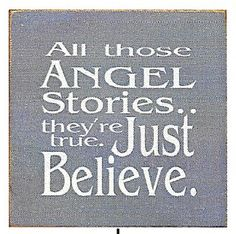 Country Marketplace - All Those Angel Stories.. They're True. Just Believe. Wood Sign, $19.99 (http://www.countrymarketplaces.com/all-those-angel-stories-theyre-true-just-believe-wood-sign/)