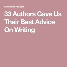 33 Authors Gave Us Their Best Advice On Writing