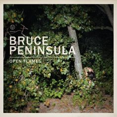 Open Flames (w/ Bonus Tracks), by Bruce Peninsula My Music, National Parks, Songs, Ontario, Albums, Toronto, Bliss, Southern, Band