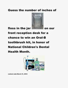 Did you know February is National Children's Dental Health Month? We are doing an in office guessing contest for an awesome Oral-B toothbrush and kit for the occasion! Next time you are in the office, leave your guess and for the number of inches of dental floss you think is in the jar and we wil