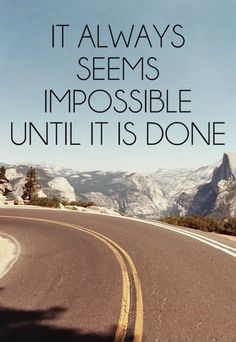 """It always seems impossible until it's done."" #inspirational"