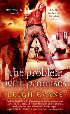 The Problem with Promises by Leigh Evans | Mystwalker, BK#3 | Publisher: St. Martin's Paperbacks | Publication Date: February 25, 2014 | www.leighevans.com | Urban Fantasy #shape-shifters #werewolves