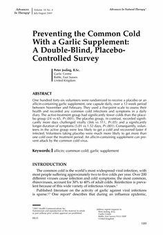 Preventing the common cold with a garlic supplement: A double-blind, placebo-controlled survey - ha!  I know this works!  Kiss me ;-)  Smash, a clove of garlic, wait 10-12 mins (that causes allicin to release), chomp down on the clove in your back molars, hold as long as you can 3-4 mins, spit it out, brush after a while.  Very effective.