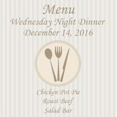 Join us Dec 14th for the last Wednesday night dinner of 2016!  We'll be serving: Chicken Pot Pie Roast Beef Salad Bar  Then we will take a rest and resume January 4, 2016. Dinner is served 5:00 to 6:30. Cost is $8 adults / $4 Children ages 5 and up