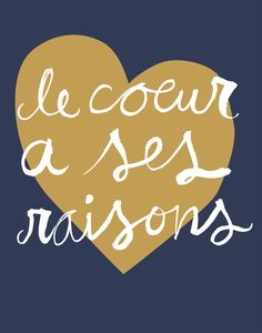 Le Coeur A Ses Raisons... The Heart has It's Reasons<3