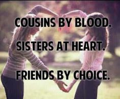 Cousins by blood, sisters at heart, friends by choice. ❤️