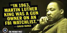 """In 1963, Martin Luther King was a gun owner on an FBI watchlist."" —David Burge"