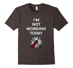 I'm Not Working Today T-Shirt Funny Labor Day Weekend Shirt