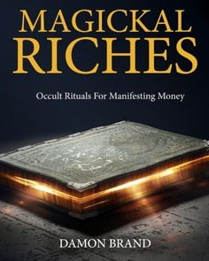 Magickal Riches: Occult Rituals For Manifesting Money by…