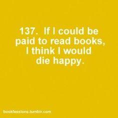 I would die happy...