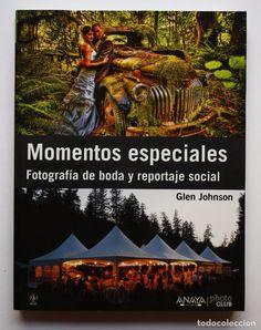 MOMENTOS ESPECIALES: FOTOGRAFIA DE BODA Y REPORTAJE SOCIAL - GLEN JOHNSON - ANAYA MULTIMEDIA (Libros de Segunda Mano - Bellas artes, ocio y coleccionismo - Diseño y Fotografía)