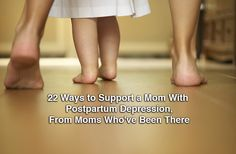 22 Ways to Support a Mom With Postpartum Depression, From Moms Who've Been There | The Mighty