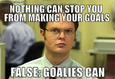 Nothing can stop you from making your goals. False: Goalies can. The Office Wisdom Hockey Mom, Nhl Hockey Jerseys, Soccer Goalie, Soccer Memes, Football Memes, Sports Memes, Lacrosse Memes, Funny Hockey, Soccer Sports