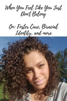 When You Feel Like You Just Don't Belong On: Foster Care, Biracial Identity, and more