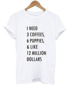 1 need 3 coffees 6 puppies T-shirt