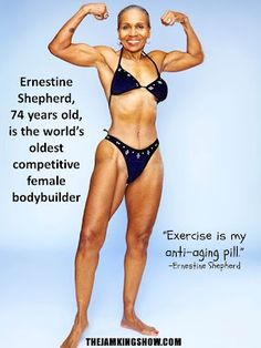 Ernestine Shepherd is the oldest competitive female bodybuilder in the world, as declared by the Guinness Book of World Records; as of 2011 she is 74 years old.