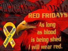 I wear My RED t-shirt every Friday. It has a picture of troops on the front  & says Remember Everyone Deployed on the back