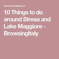 10 Things to do around Stresa and Lake Maggiore - BrowsingItaly