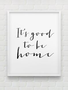 It's good to be home print // instant download